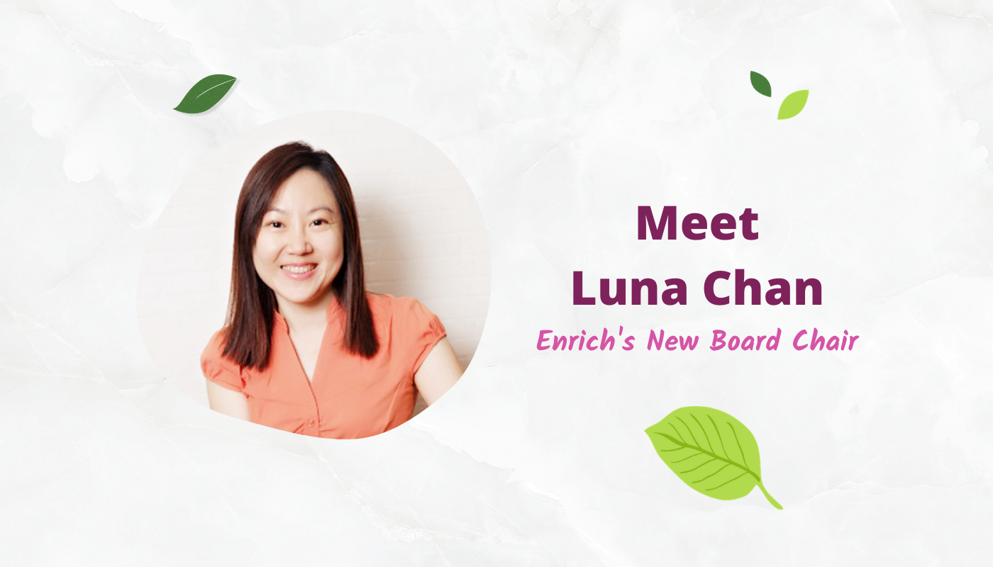 Meet Luna Chan, Enrich's New Board Chair